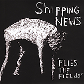 Shipping News: Flies the Fields