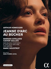 Arthur Honegger: Jeanne D'Arc au Bûcher (Joan of Arc), oratorio / Marion Cotillard, Xavier Gallais, Barcelona SO, Marc Soustrot [DVD]