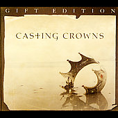 Casting Crowns: Casting Crowns Gift Edition [Limited]