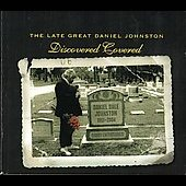 Daniel Johnston: The Late Great Daniel Johnston: Discovered Covered