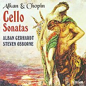 Alkan, Chopin: Cello Sonatas / Alban Gerhardt, Steven Osborne