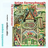 Ferneyhough: Chamber Music / Roger Redgate, Exposé Ensemble