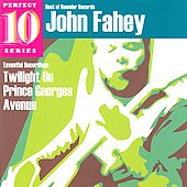 John Fahey: Twilight on Prince Georges Avenue: Essential Recordings