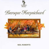 Baroque Harpsichord - Works of Bach, Gibbons, Couperin & Scarlatti / Neil Roberts, harpsichord
