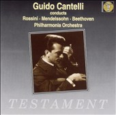 Guido Cantelli Conducts Rossini, Mendelssohn, Beethoven