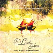 It's Lovely Here: Songs & Suites by Rachmaninoff