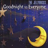 The Jellybricks: Goodnight to Everyone *
