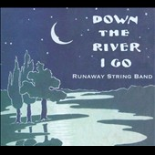 Runaway String Band: Down the River I Go