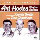 The Authentic Art Hodes Rhythm Section/Art Hodes: Accompanies Carrie Smith With Doc Cheatham