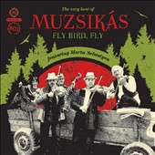 Marta Sebestyen & Muzsikas/Muzsikás: Fly Bird, Fly: The Very Best of Muzsikas *