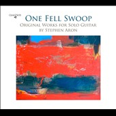 Stephen Aron: One Fell Swoop, original works for solo guitar / Stephen Aron, guitar