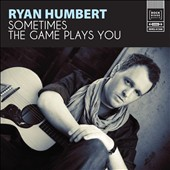 Ryan Humbert: Sometimes the Game Plays You *