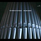 The Power of the Organ, Vol. 2 - transcriptions of orchestral works by Wagner, Saint-Saens, Elgar plus Widor & Vierne / M&eacute;lanie Barney, organ