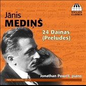 Janis Medins: 24 Dainas (Preludes) / Jonathan Powell, piano