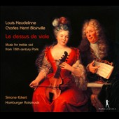 Le Dessus de Viole: Music for treble viol from 18th century Paris by Louis Heudelinne and Charles Henri Blainville / Simone Eckert, viol