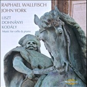 Liszt, Dohnanyi and Kodaly: Works for Cello & Piano / Raphael Wallfisch: cello;John York: piano