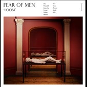 Fear of Men: Loom [Digipak]