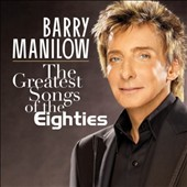 Barry Manilow: The Greatest Songs of the Eighties