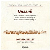 The Classical Piano Concerto Vol. 1: Jan Ladislav Dussek: Piano Concertos Opl. 1/3, Op. 29; Op. 70 / Howard Shelley, piano