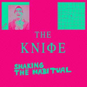 The Knife: Shaking the Habitual [Deluxe]