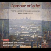 Messiaen: L'Amour et la Foi / Danish National Vocal Ensemble, Concert Choir & Chamber Orchestra