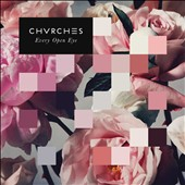 Chvrches: Every Open Eye [Deluxe Edition] [Digipak]