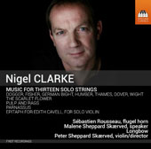 Nigel Clarke (b.1960): Music for Thirteen Solo Strings / Sébastien Rousseau, flugel horn; Malene Sheppard Skaerved, speaker