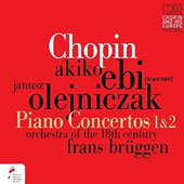 Chopin: Piano Concertos 1 & 2 / Janusz Olejniczak, piano; Akiko Ebi, piano; Orchestra of the 18th Century, Frans Brüggen