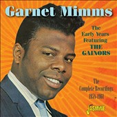 Garnet Mimms: The  Early Years Featuring the Gainors: The Complete Recordings 1958-1961