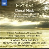 William Mathias (1934-1992): Choral Music - Ave Rex; Salvator Mundi; An Admonition to Rulers / Michael Papadopoulos, organ; Peter Foggitt, piano; Orchestra Nova