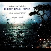 Aleksandra Vrebalov (b.1970): The Sea Ranch Songs / Kronos Quartet