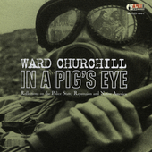 Ward Churchill: In a Pig's Eye: Reflections on the Police State Re