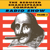 Reduced Shakespeare Company: Radio Show, Vol. 2