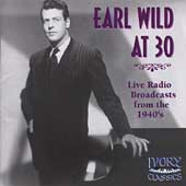 Earl Wild at 30 - Live Radio Broadcasts from the 1940's
