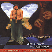 Anthony Wakeman: Butterfly Dreams: Native American Flute Music