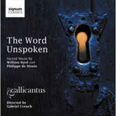 The Word Unspoken - Sacred Music by William Byrd and Phiippe de Monte / Gallicantus