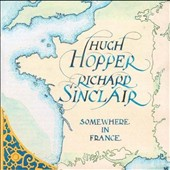 Hugh Hopper/Richard Sinclair: Somewhere in France
