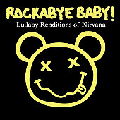 Rockabye Baby!: Rockabye Baby! Lullaby Renditions of Nirvana