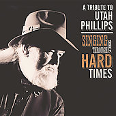 Various Artists: Singing Through the Hard Times: A Utah Phillips Celebration