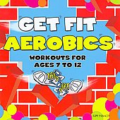Various Artists: Get Fit Aerobics: Workouts For Ages 7-12