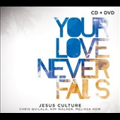 Jesus Culture: Your Love Never Fails [Digipak]