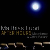 Matthias Lupri: After Hours: Moonlamps & Other Ballads *