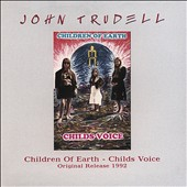 John Trudell: Children of Earth: Child's Voice