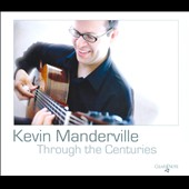 Through the Centuries: Manderville, Kellner, Sor, Castelnuovo-Tedesco, Brouwer / Kevin Manderville, guitar