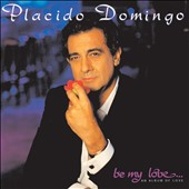 Plácido Domingo: Be My Love: An Album of Love