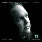 Brahms: Rhapsodies, Intermezzi, Klavierstucke / Jonas Vitaud, piano