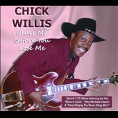 Chick Willis: Blues Me Before You Lose Me [Digipak]