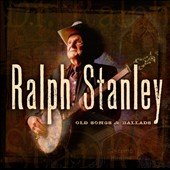 Ralph Stanley: Old Songs & Ballads, Vol. 1