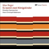 Max Reger: There were two royal children - Folksongs for mixed choir and male chorus / Dresden Chamber Choir
