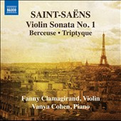 Saint-Sa&#235;ns: Violin Sonata No. 1; Berceuse; Triptyque; El&eacute;gie; Romance / Fanny Clamagirand, violin; Vanya Cohen, piano